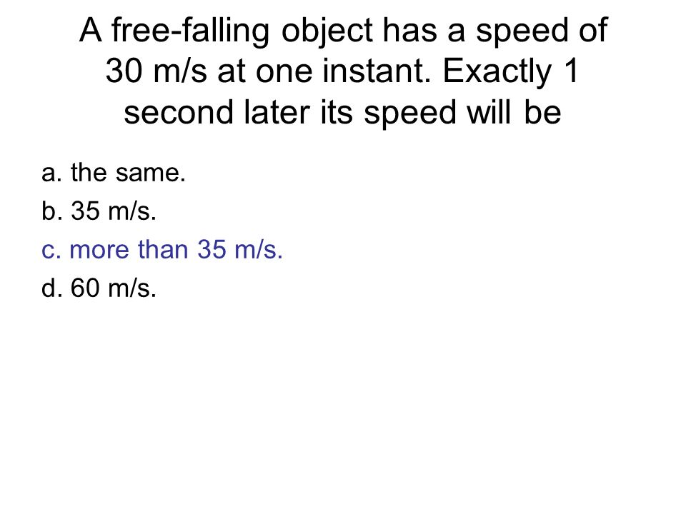 A free-falling object has a speed of 30 m/s at one instant