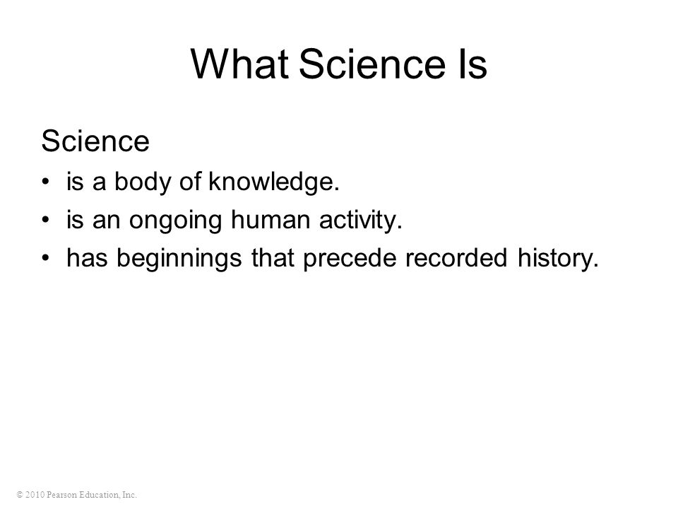 What Science Is Science is a body of knowledge.