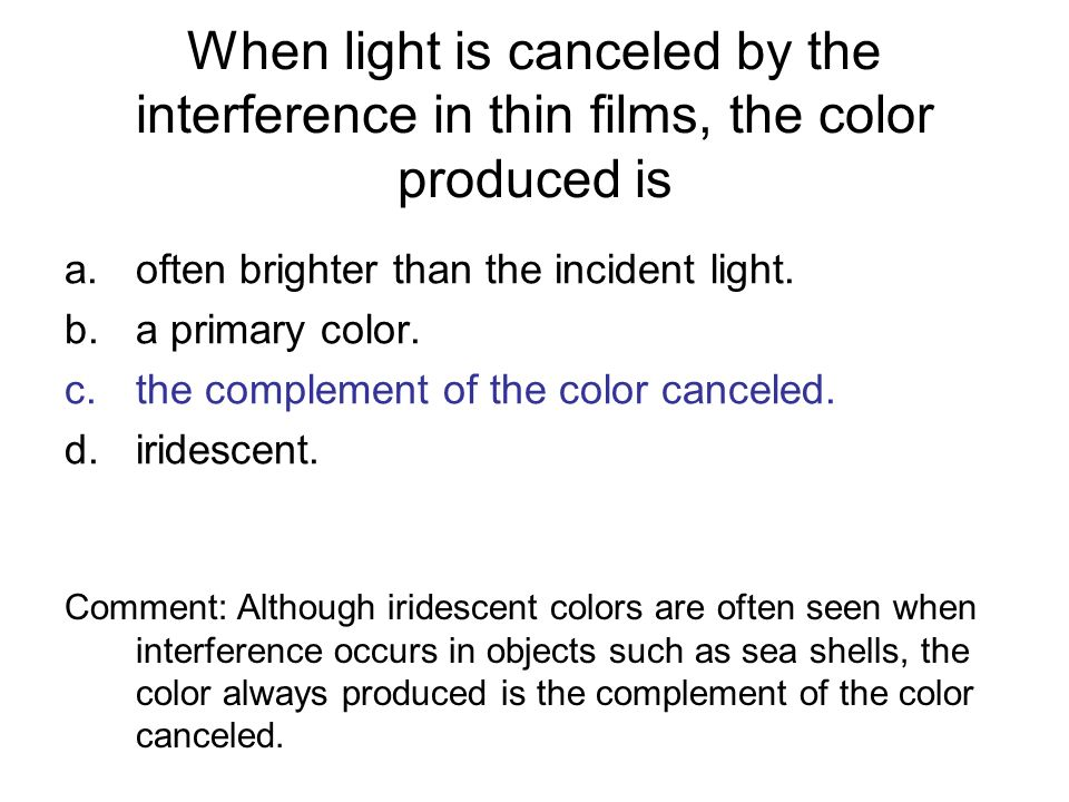 When light is canceled by the interference in thin films, the color produced is