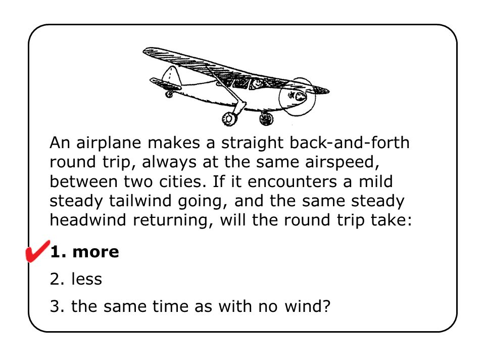 1. more 2. less 3. the same time as with no wind