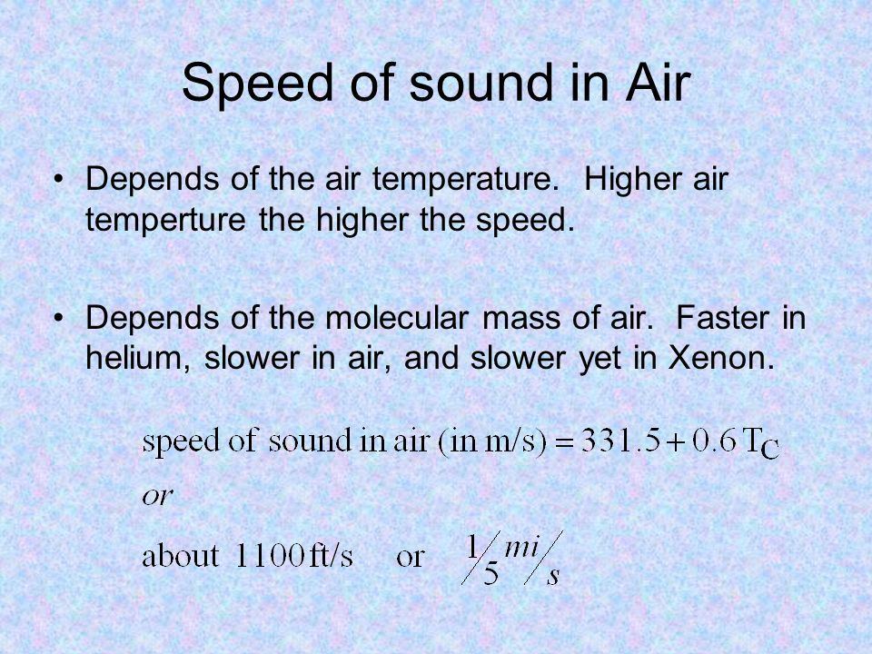 Speed of sound in Air Depends of the air temperature. Higher air temperture the higher the speed.