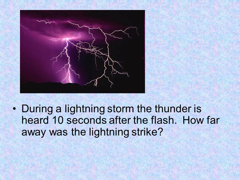 During a lightning storm the thunder is heard 10 seconds after the flash.