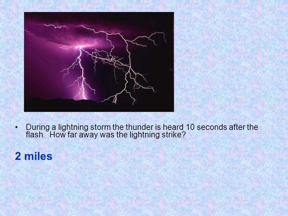 During a lightning storm the thunder is heard 10 seconds after the flash. How far away was the lightning strike