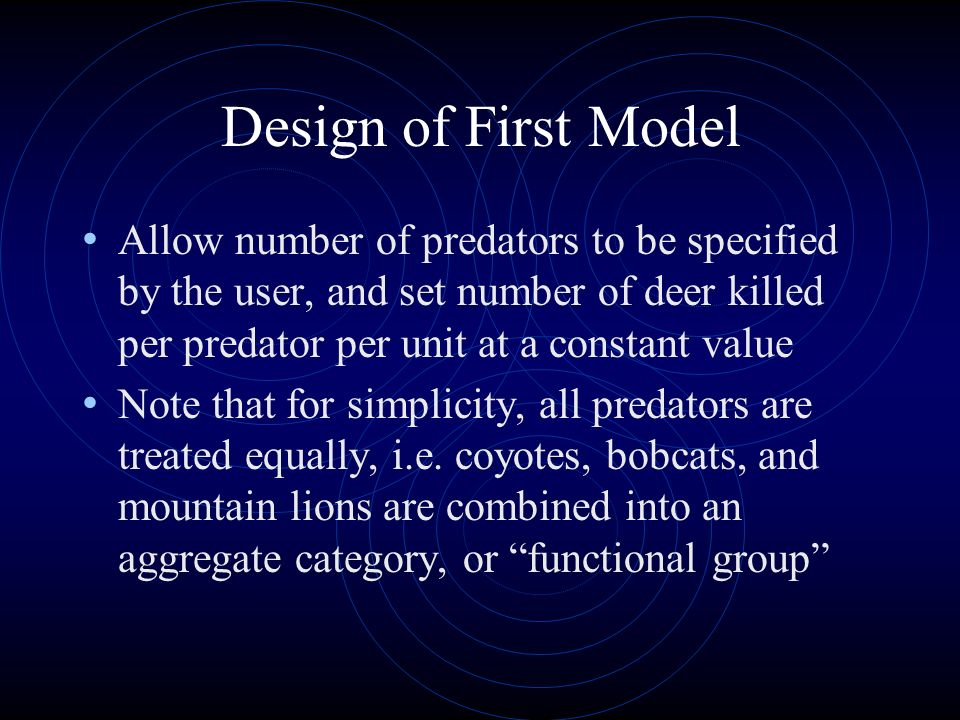 Design of First Model Allow number of predators to be specified by the user, and set number of deer killed per predator per unit at a constant value.