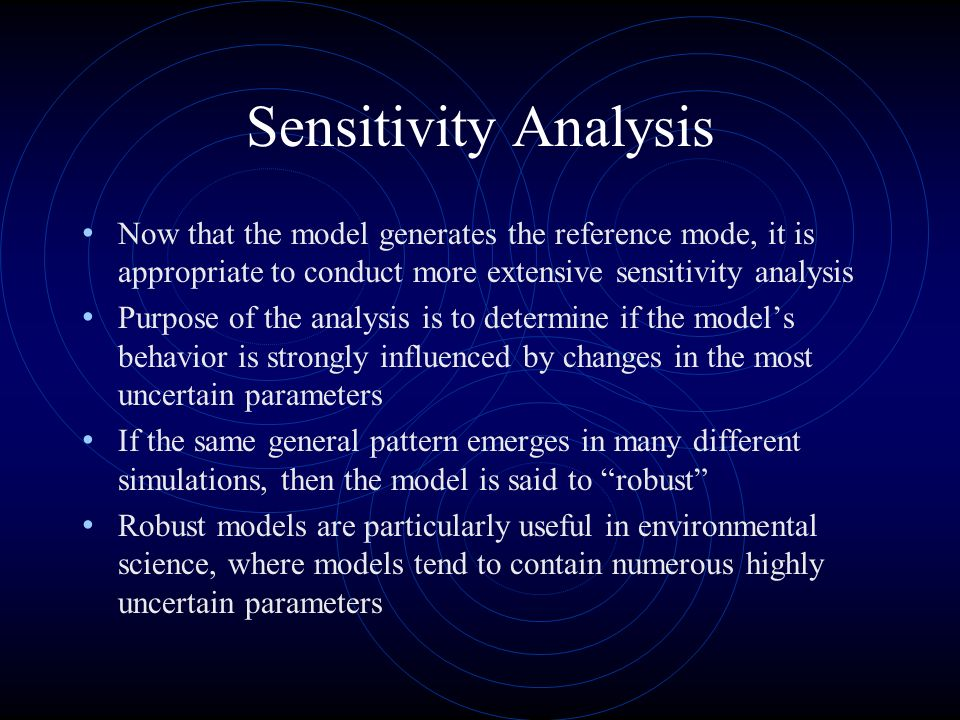Sensitivity Analysis Now that the model generates the reference mode, it is appropriate to conduct more extensive sensitivity analysis.