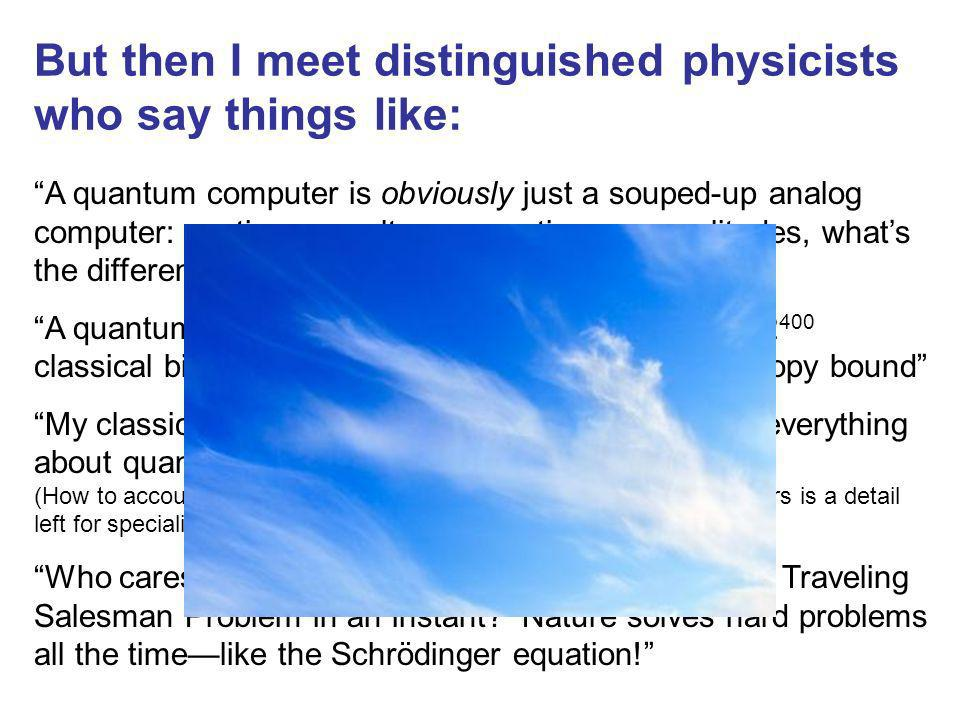 But then I meet distinguished physicists who say things like: