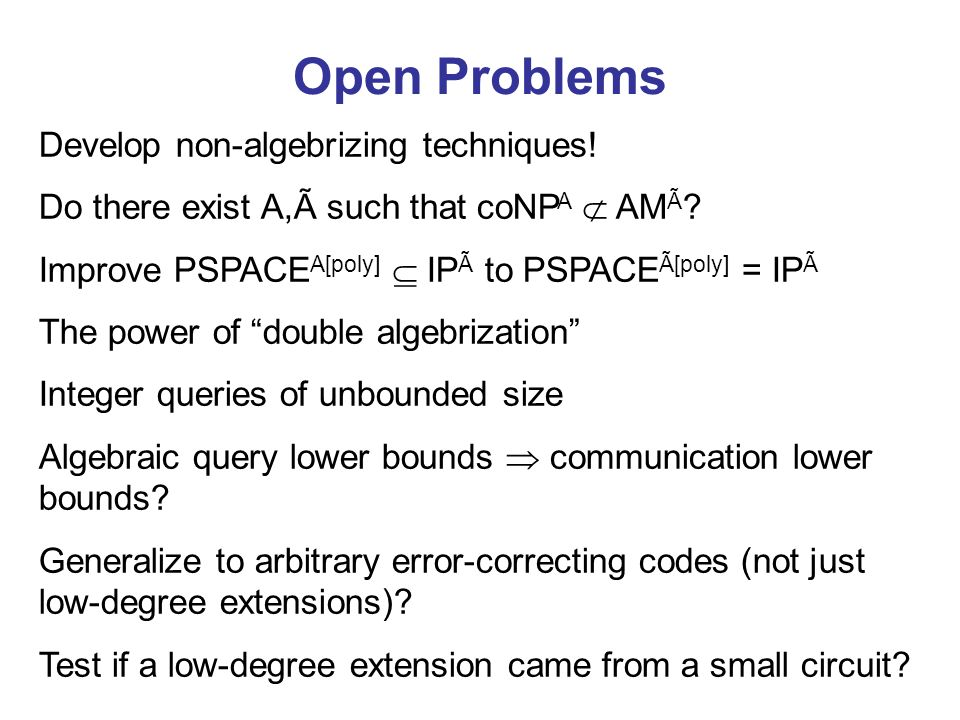 Open Problems Develop non-algebrizing techniques!