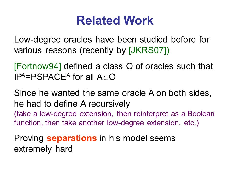 Related Work Low-degree oracles have been studied before for various reasons (recently by [JKRS07])