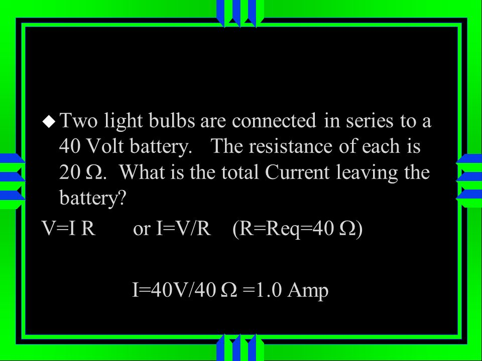 Two light bulbs are connected in series to a 40 Volt battery