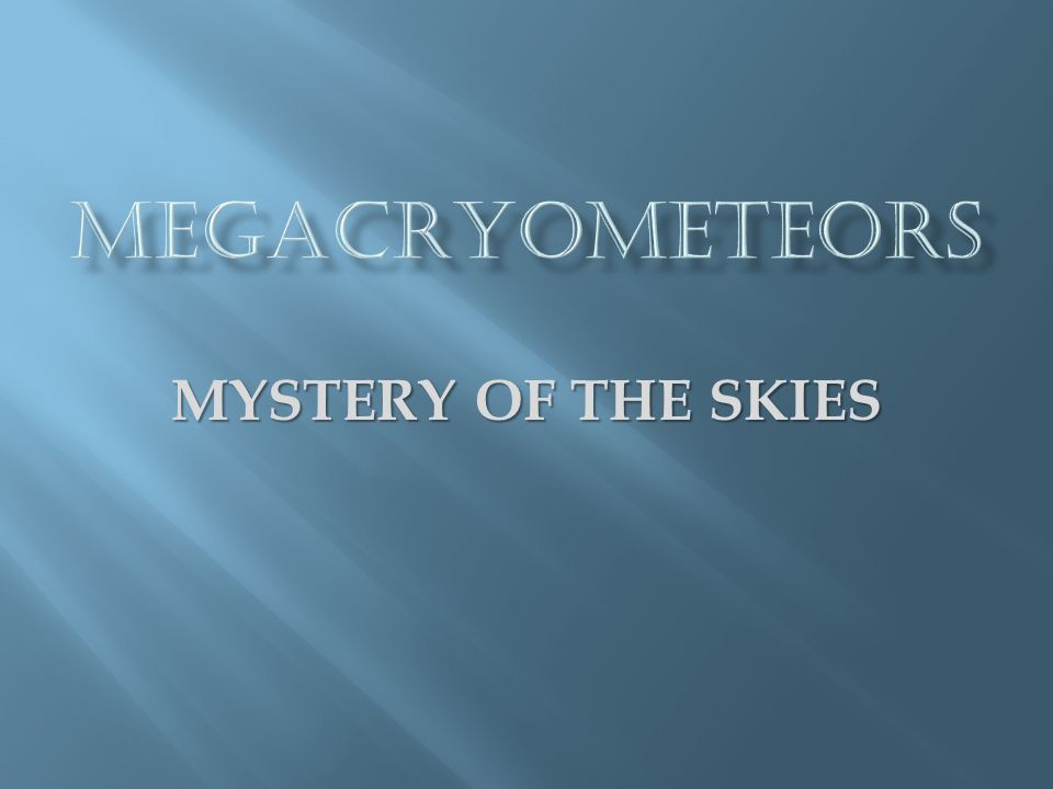 MEGACRYOMETEORS MYSTERY OF THE SKIES