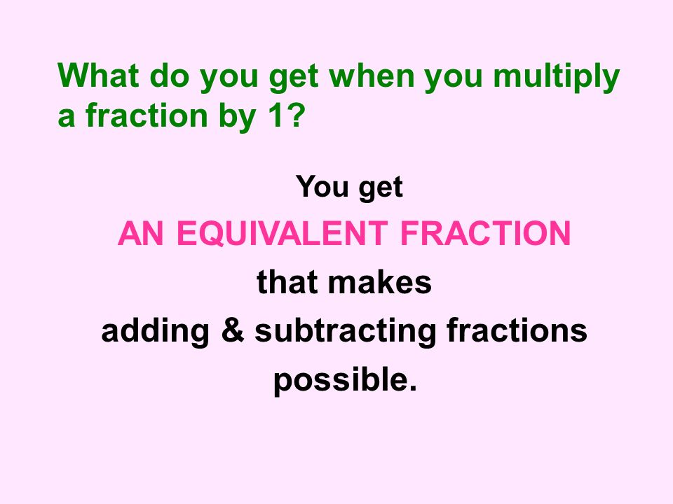 AN EQUIVALENT FRACTION adding & subtracting fractions