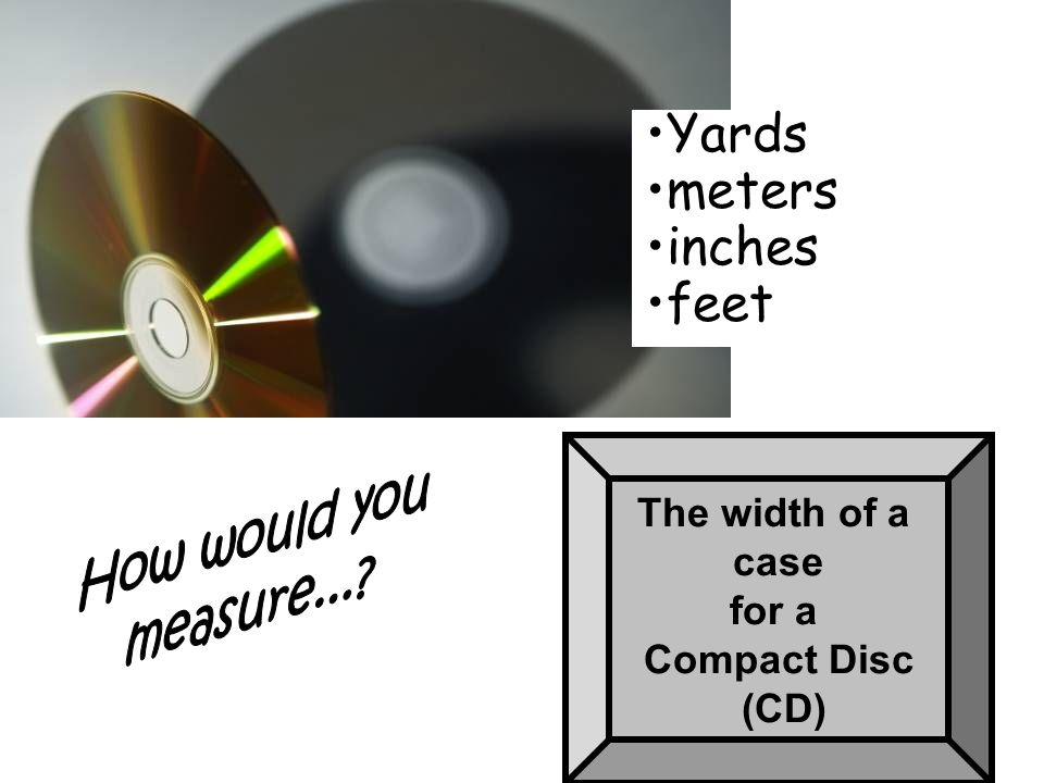 Yards meters inches feet How would you measure... The width of a case