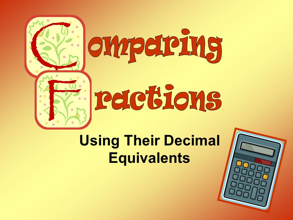 omparing ractions Using Their Decimal Equivalents