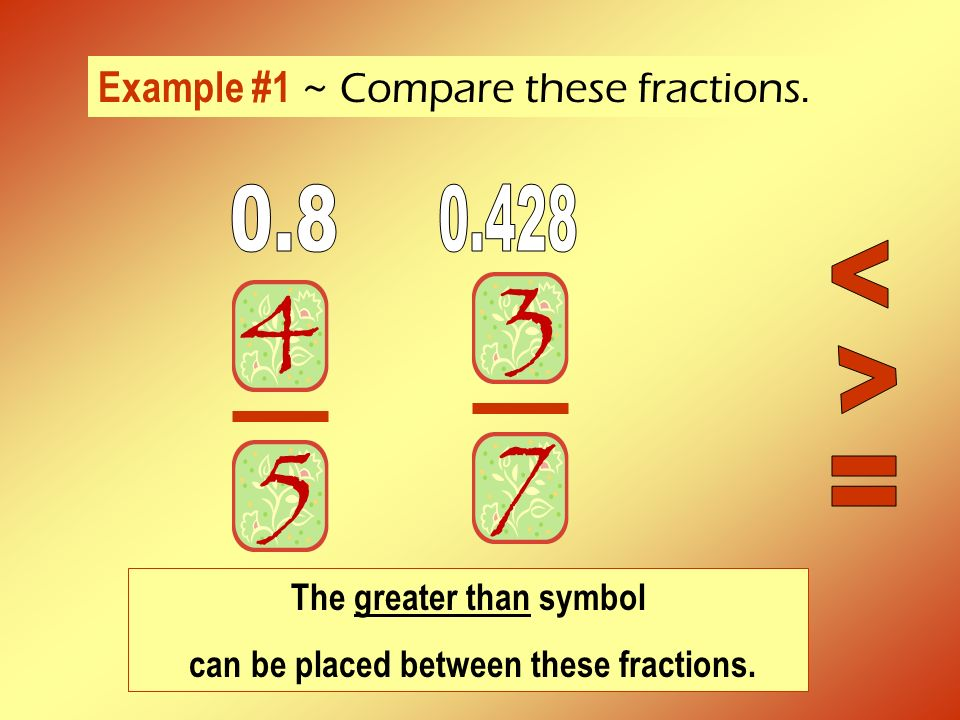 The greater than symbol can be placed between these fractions.