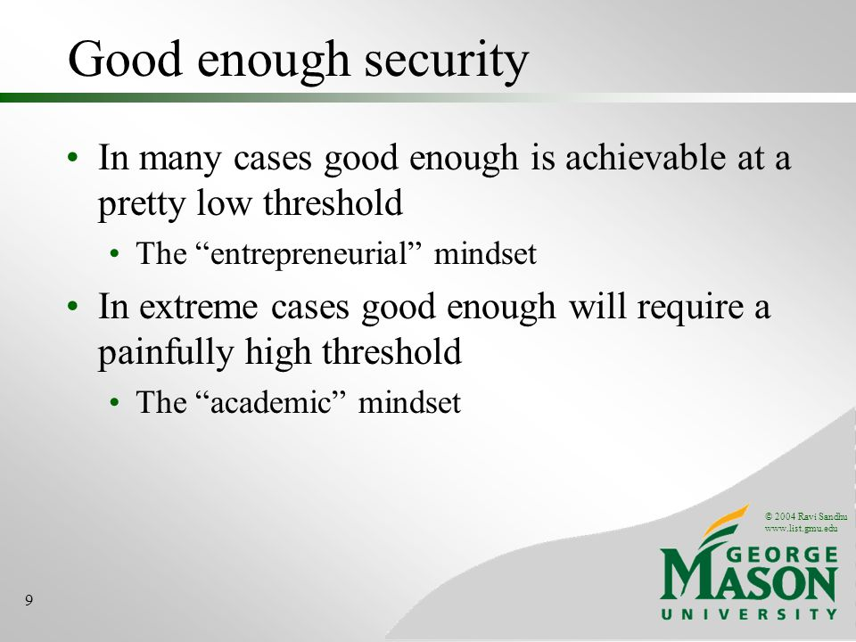 Good enough security In many cases good enough is achievable at a pretty low threshold. The entrepreneurial mindset.