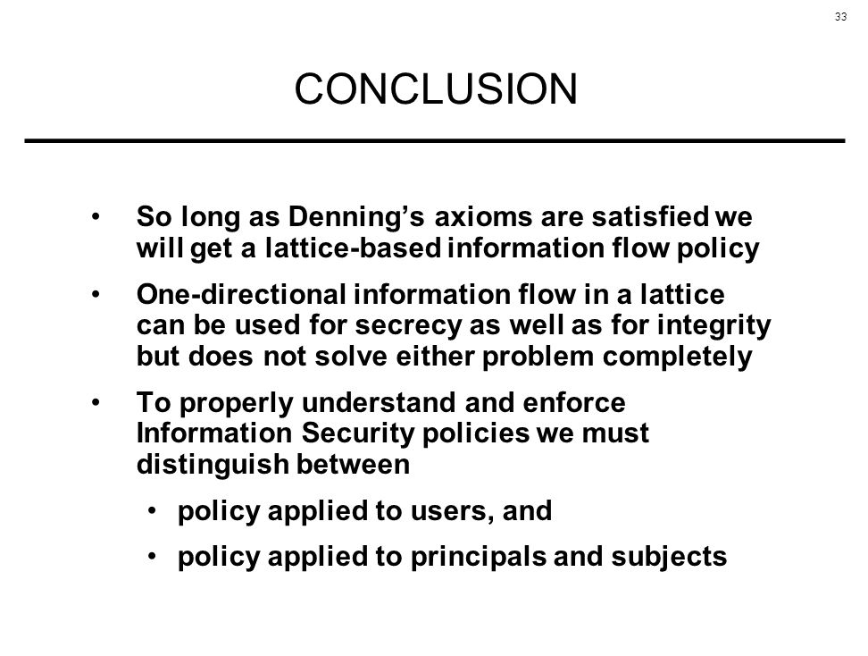 CONCLUSION So long as Denning's axioms are satisfied we will get a lattice-based information flow policy.