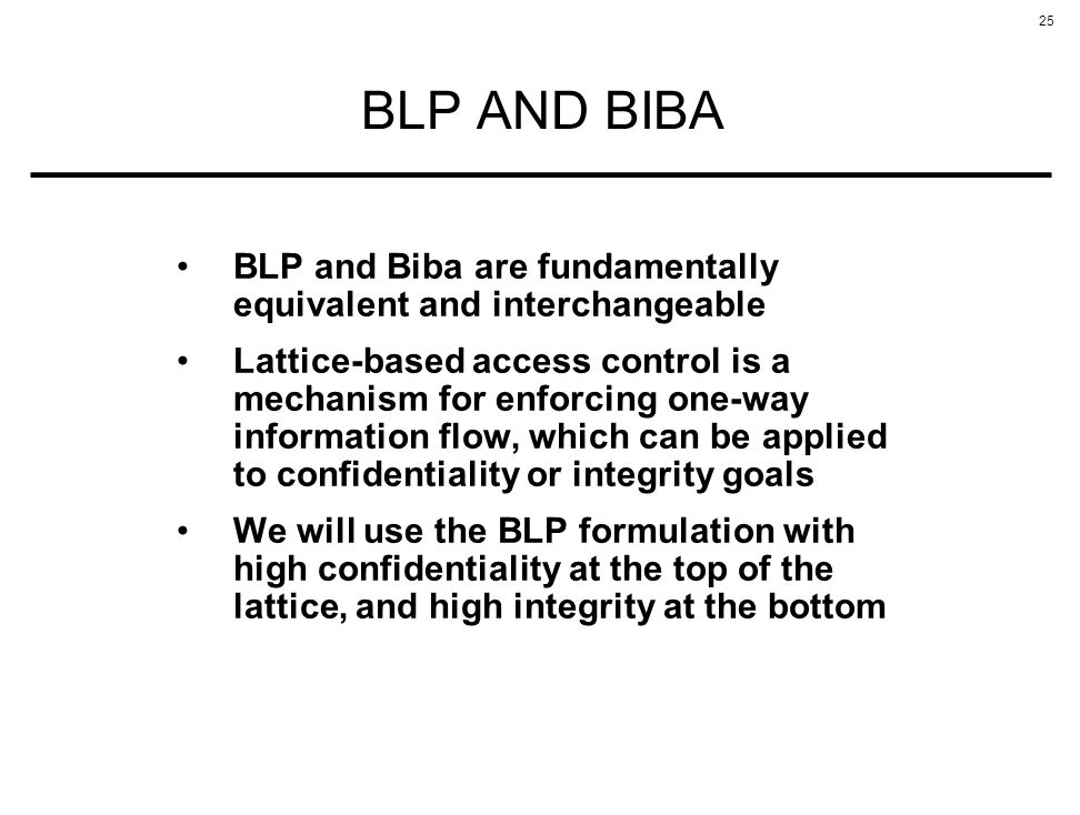 BLP AND BIBA BLP and Biba are fundamentally equivalent and interchangeable.