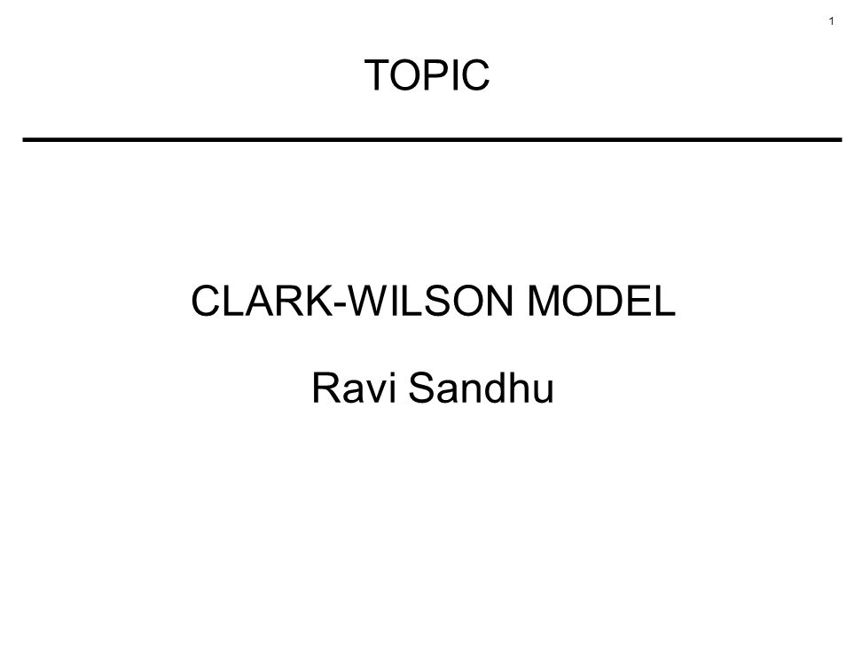 TOPIC CLARK-WILSON MODEL Ravi Sandhu