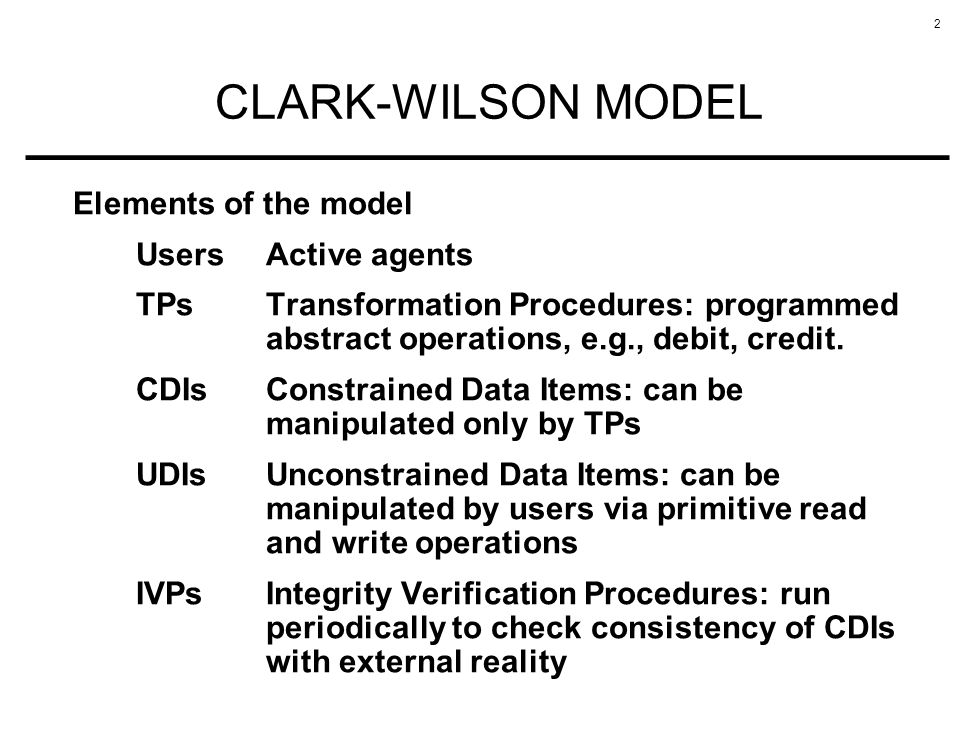 CLARK-WILSON MODEL Elements of the model Users Active agents
