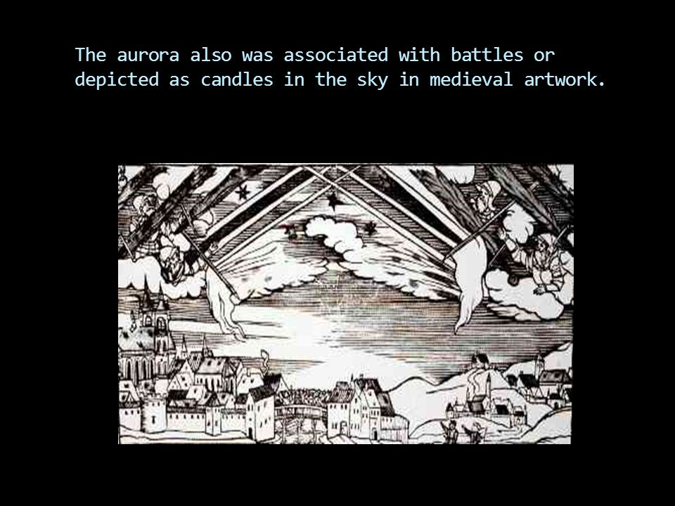 The aurora also was associated with battles or depicted as candles in the sky in medieval artwork.