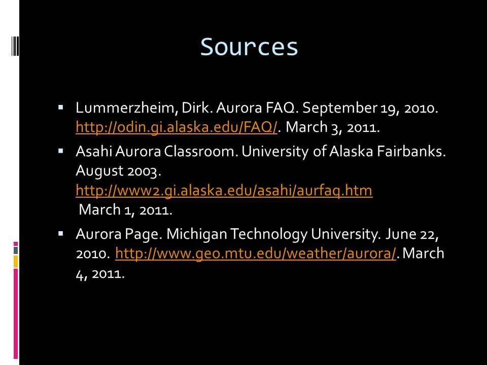 Sources Lummerzheim, Dirk. Aurora FAQ. September 19, 2010. http://odin.gi.alaska.edu/FAQ/. March 3, 2011.
