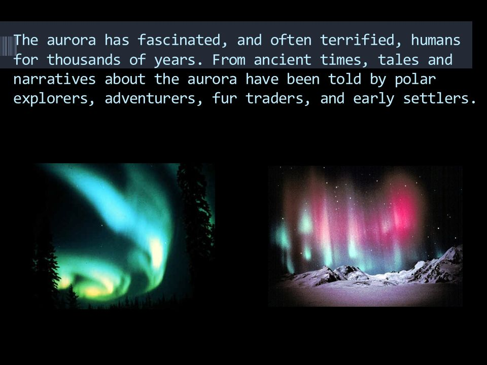 The aurora has fascinated, and often terrified, humans for thousands of years.