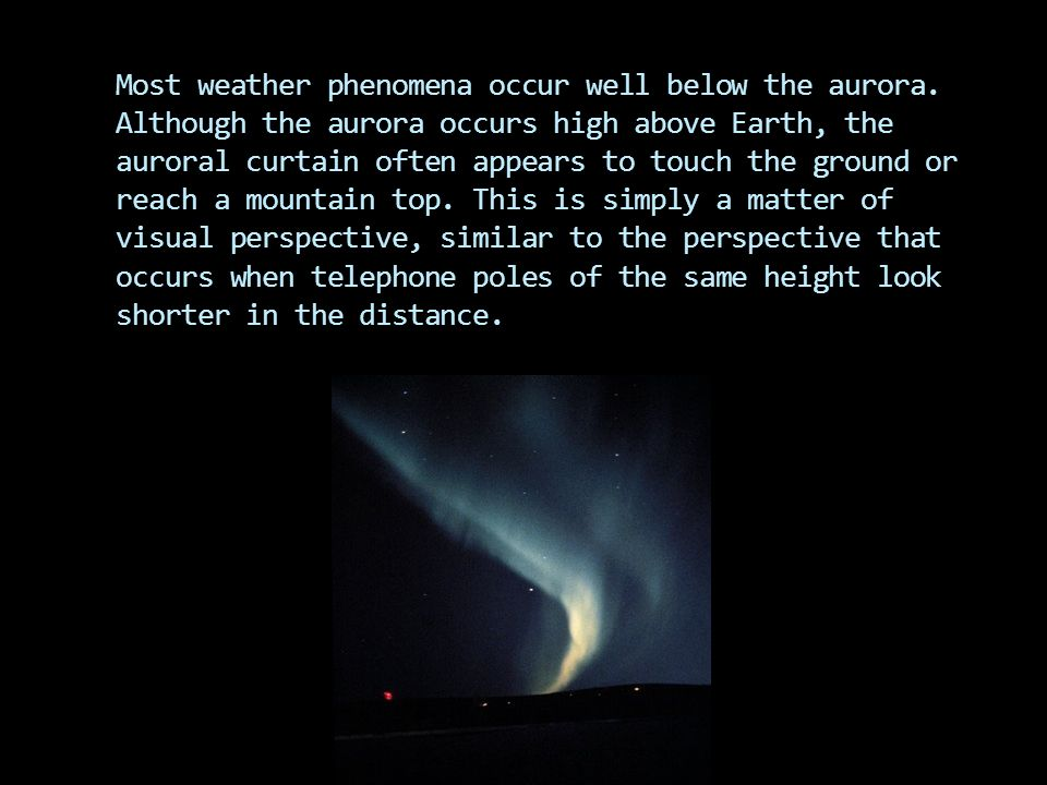 Most weather phenomena occur well below the aurora