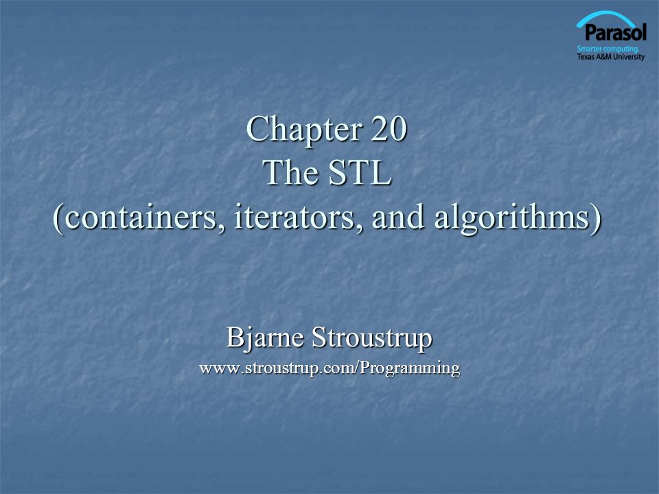 Chapter 20 The STL (containers, iterators, and algorithms)