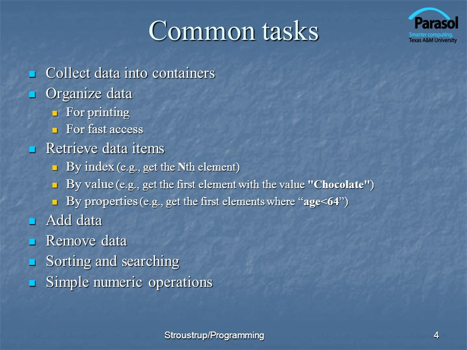 Common tasks Collect data into containers Organize data