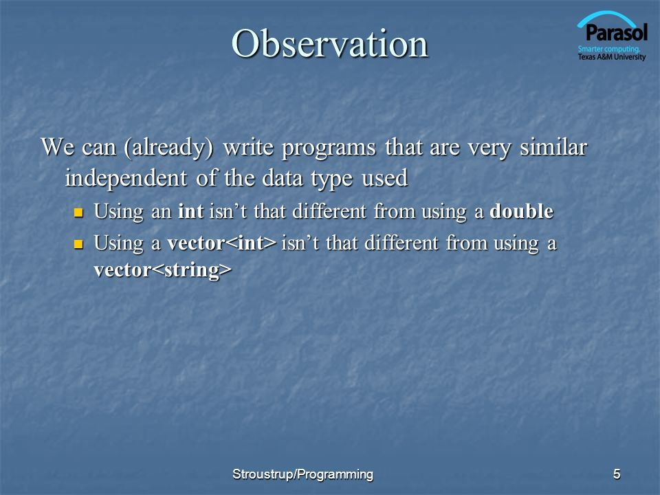 Observation We can (already) write programs that are very similar independent of the data type used.