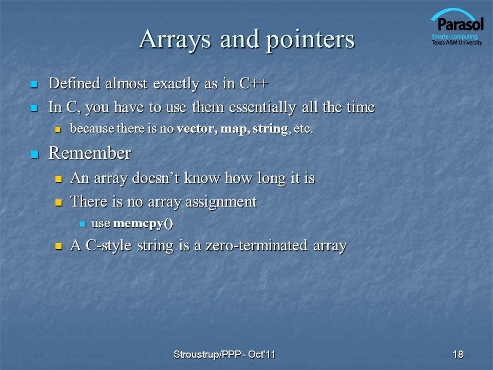 Arrays and pointers Remember Defined almost exactly as in C++