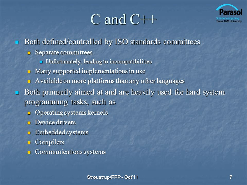 C and C++ Both defined/controlled by ISO standards committees