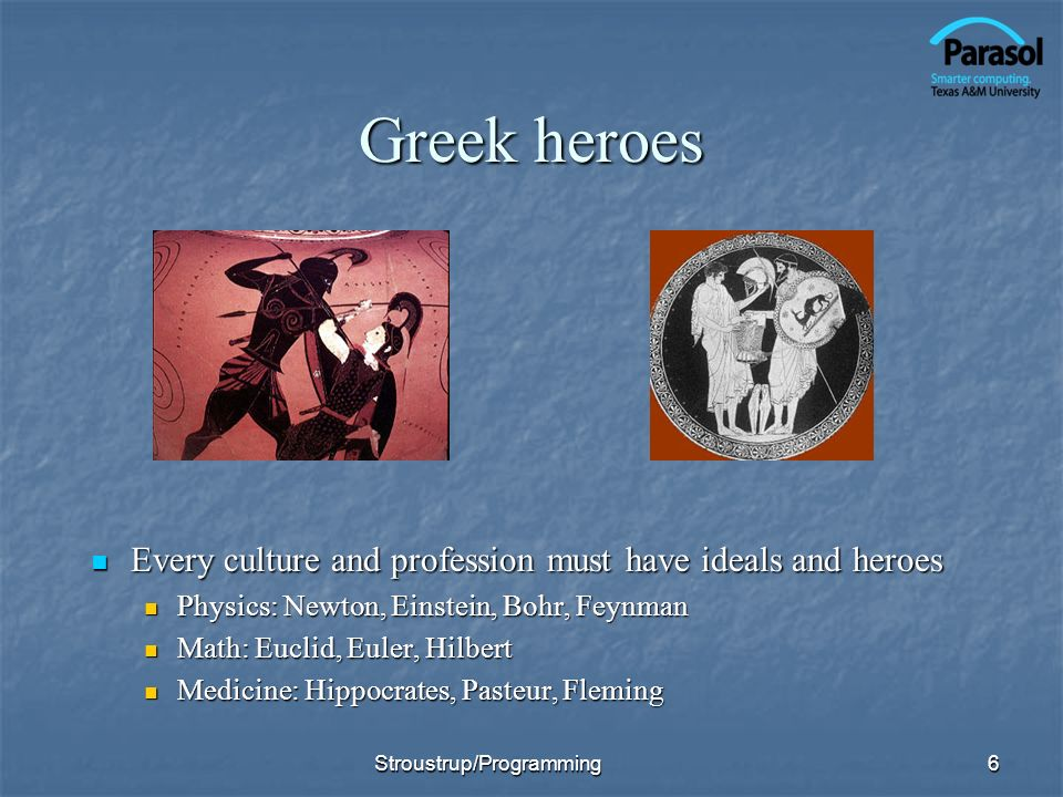 Greek heroes Every culture and profession must have ideals and heroes