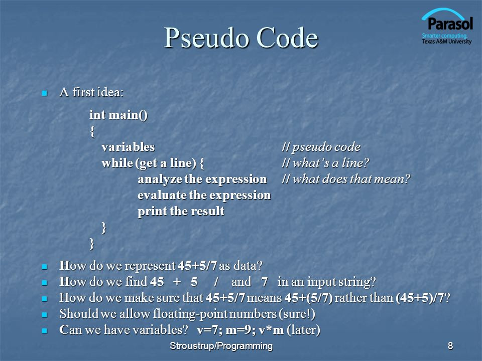 Pseudo Code A first idea: int main() { variables // pseudo code