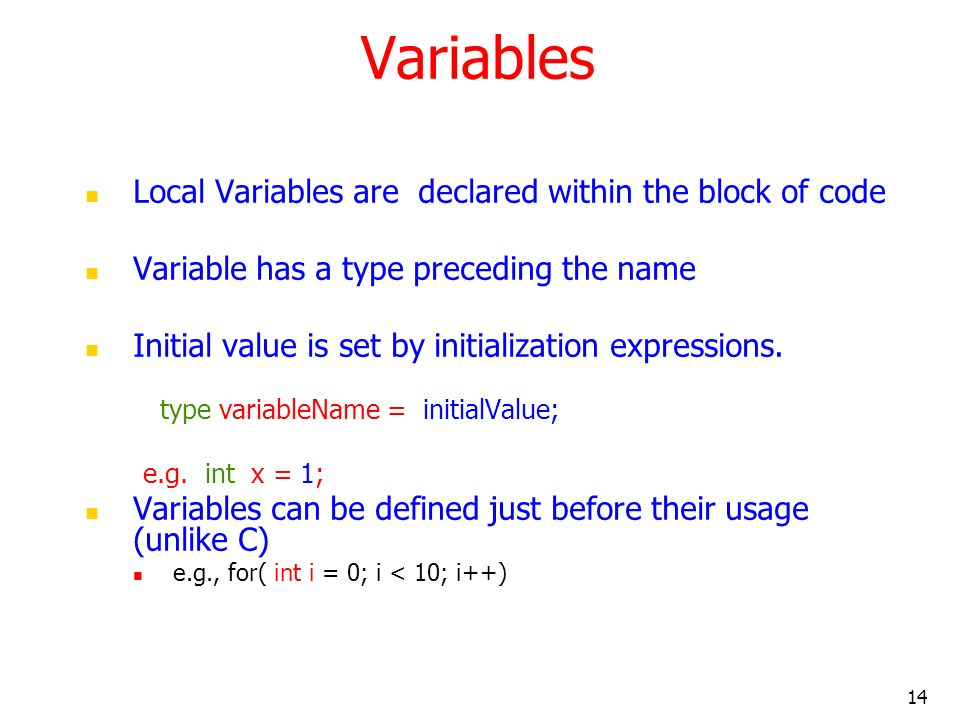 Variables Local Variables are declared within the block of code