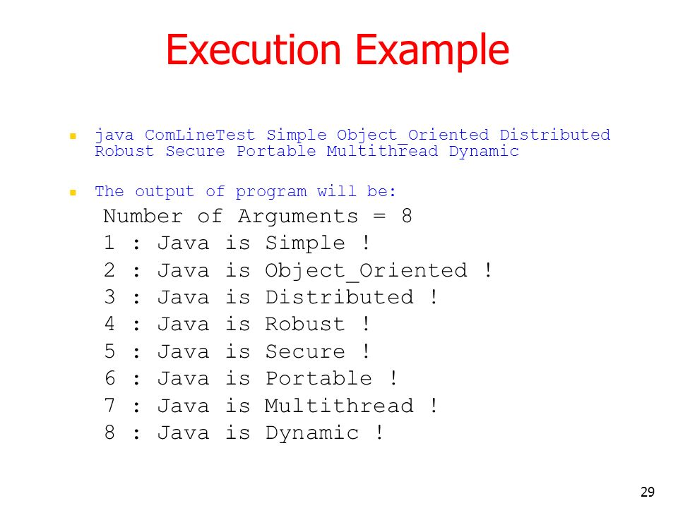 Execution Example Number of Arguments = 8 1 : Java is Simple !