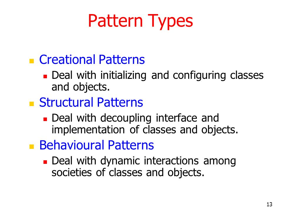 Pattern Types Creational Patterns Structural Patterns