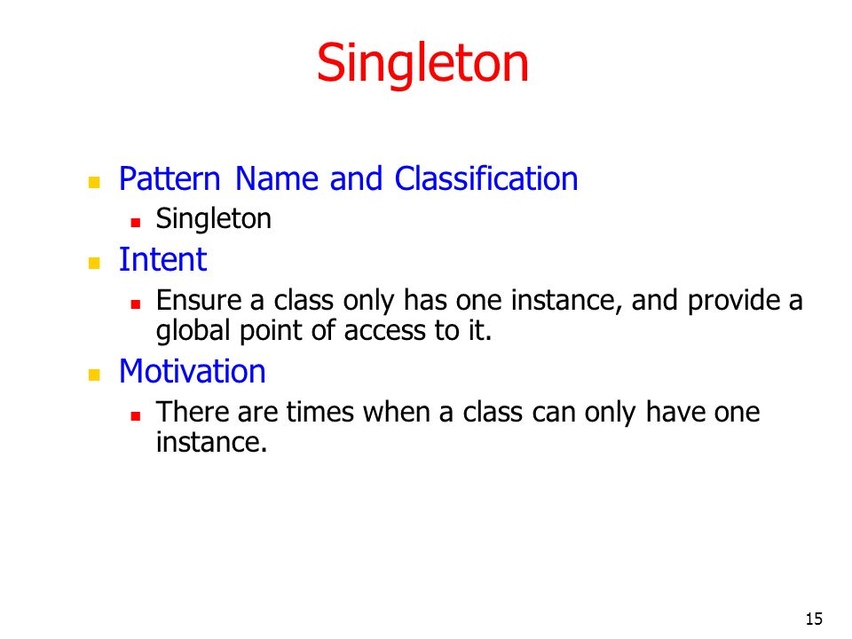 Singleton Pattern Name and Classification Intent Motivation Singleton