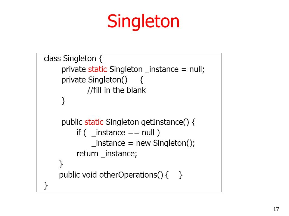 Singleton class Singleton { private static Singleton _instance = null;