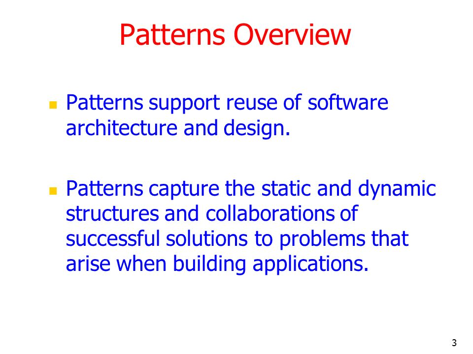 Patterns Overview Patterns support reuse of software architecture and design.