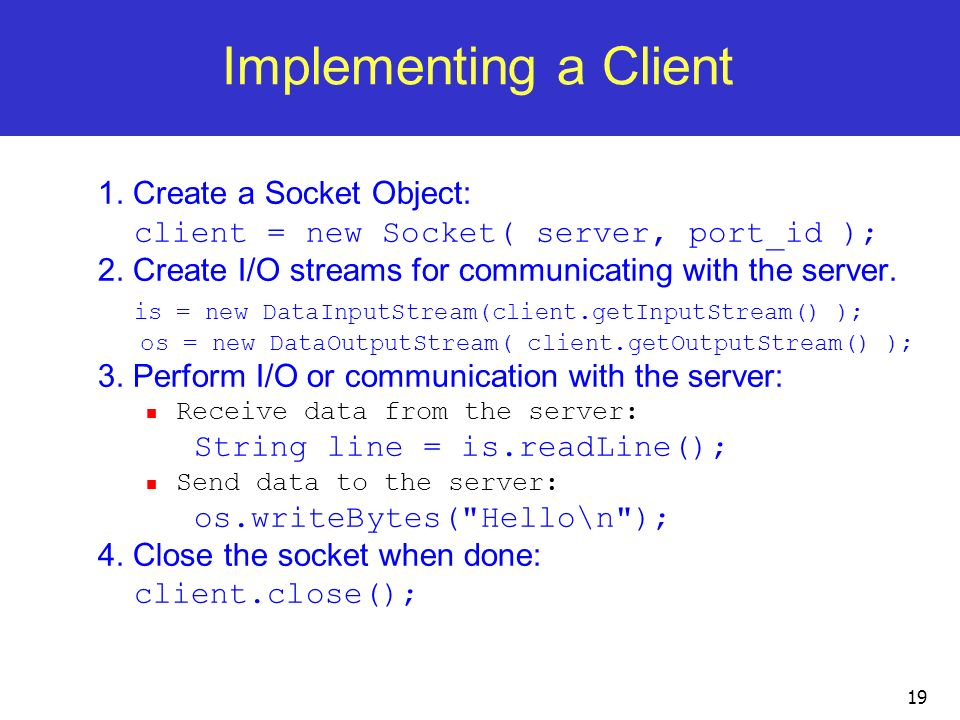Implementing a Client 1. Create a Socket Object: