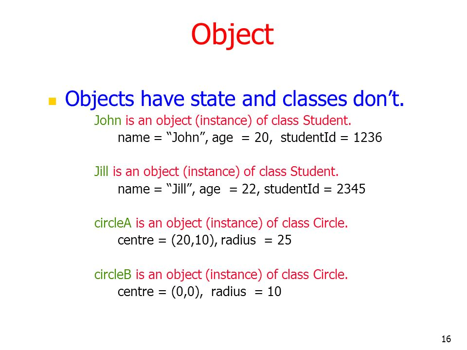 Object Objects have state and classes don't.