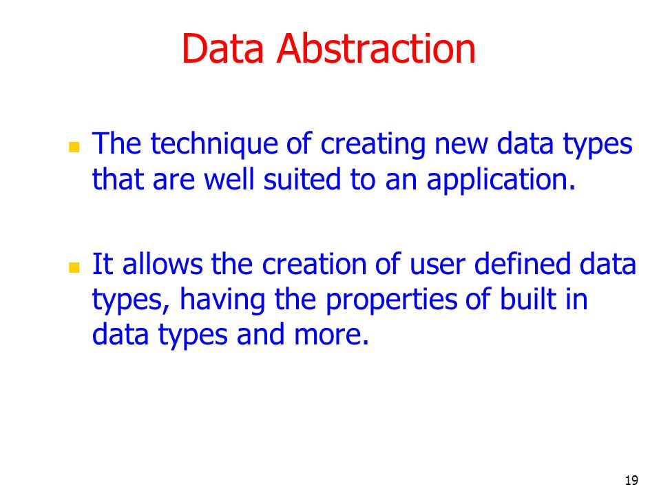Data Abstraction The technique of creating new data types that are well suited to an application.