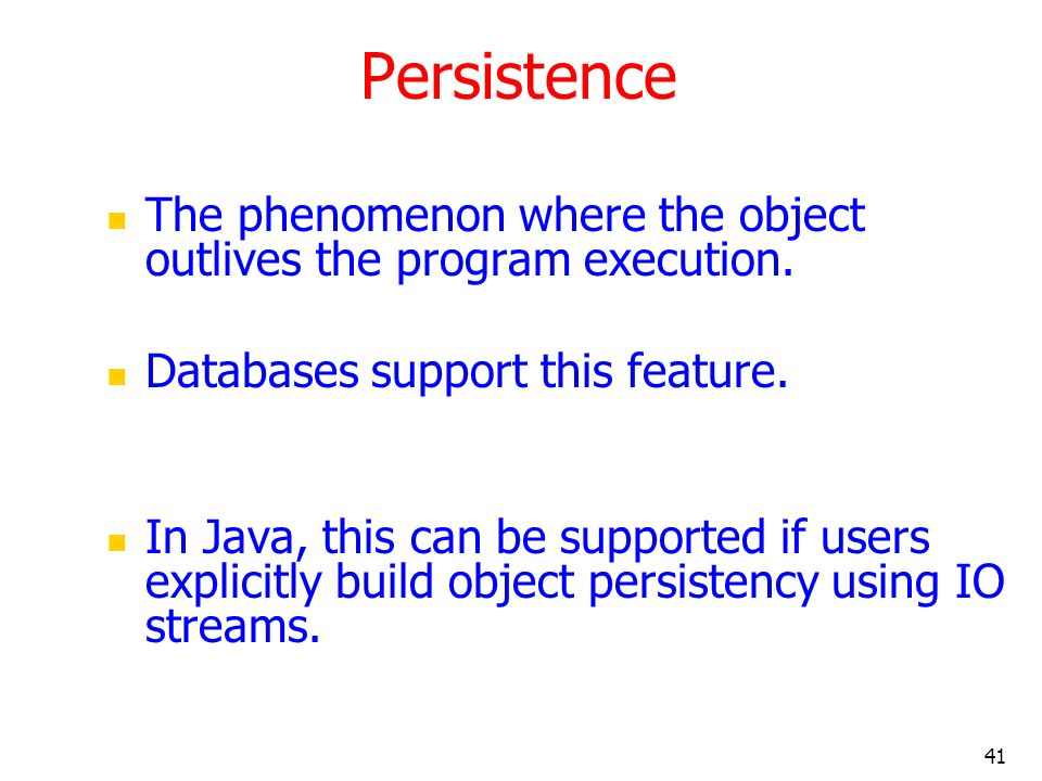 Persistence The phenomenon where the object outlives the program execution. Databases support this feature.
