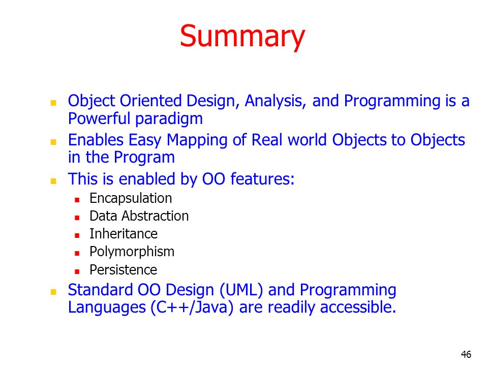 Summary Object Oriented Design, Analysis, and Programming is a Powerful paradigm.