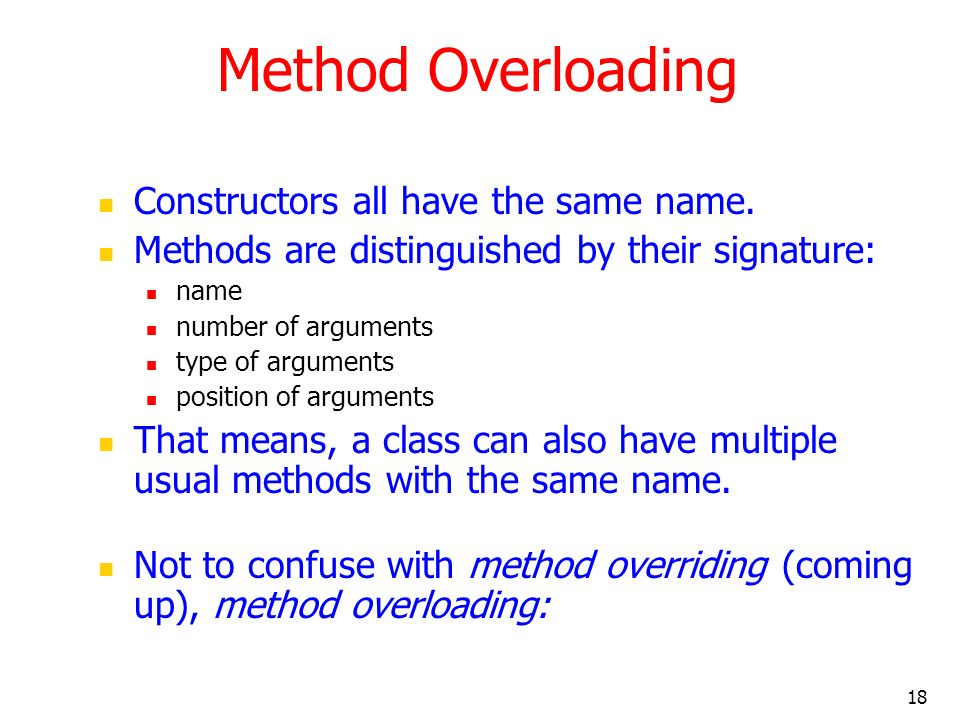 Method Overloading Constructors all have the same name.