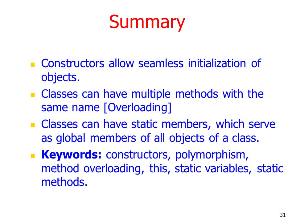 Summary Constructors allow seamless initialization of objects.