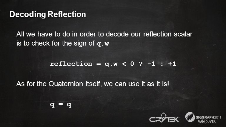 Decoding Reflection All we have to do in order to decode our reflection scalar is to check for the sign of q.w.