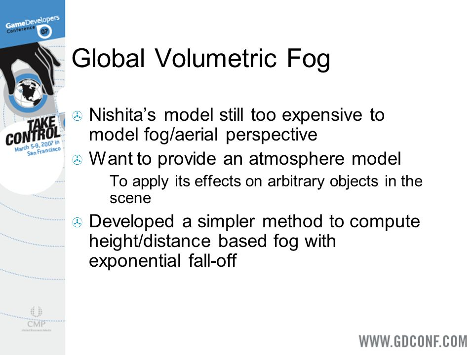 Global Volumetric Fog Nishita's model still too expensive to model fog/aerial perspective. Want to provide an atmosphere model.