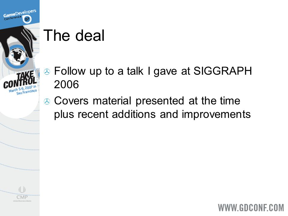 The deal Follow up to a talk I gave at SIGGRAPH 2006